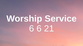 Worship Service 6 6 21