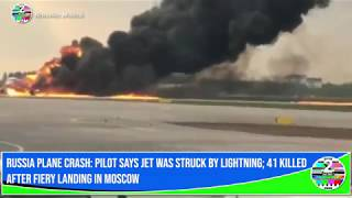 Russia plane crash  Pilot says jet was struck by lightning; dozens killed after fiery landing in Mos