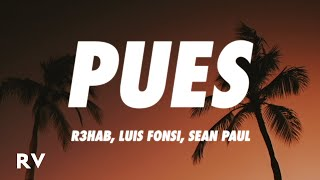 R3HAB, Luis Fonsi, Sean Paul - Pues (Letra/Lyrics)