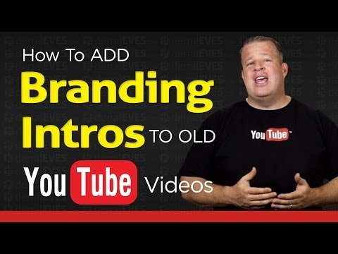 How to Add a Branding Intro to Your Old YouTube Videos