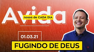 FUGINDO DE DEUS / A vida nossa de cada dia - 01/03/21
