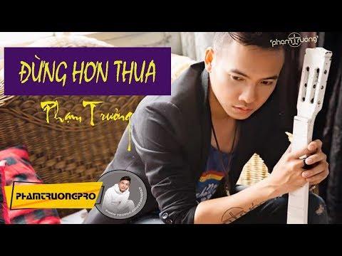 [Official Audio]  Đừng Hơn Thua - Phạm Trưởng