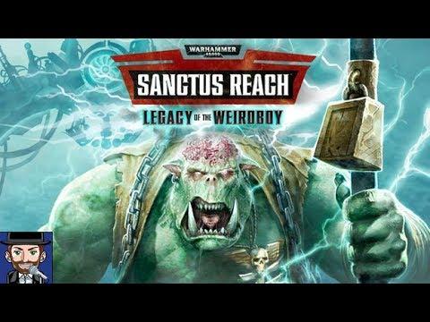 Legacy of the Weirdboy | Warhammer 40k - Sanctus Reach | #007 |