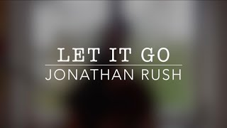 Let It Go Cover | Jonathan Rush