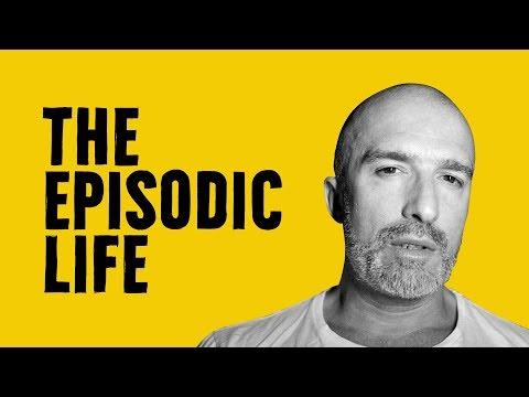 The Episodic Life