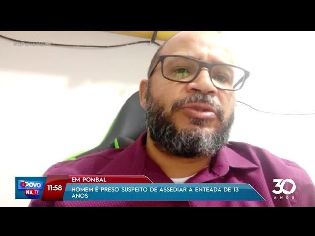 Homem é preso suspeito de assediar a enteada de 13 anos em Pombal - O Povo na TV