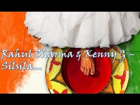 Rahul Sharma & Kenny G - Silsila