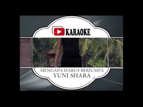 Lagu Karaoke YUNI SHARA - MENGAPA HARUS BERJUMPA (POP INDONESIA) | Official Karaoke Musik Video