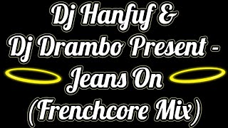 Dj Hanfuf & Dj Drambo - Jeans On (Frenchcore Mix)