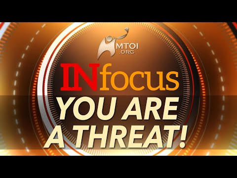 INFOCUS | You Are a Threat!