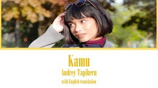 GAC - Kamu (Audrey Tapiheru) Lyrics Video [with English translation]