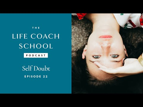 the-life-coach-school-podcast-episode-#22:-self-doubt