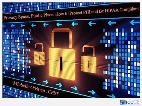 Privacy Space. Public Place. How to Protect PHI and Be HIPAA Compliant