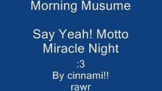 Artist: Morning Musume Song: Say Yeah! Motto Miracle Night (I night...