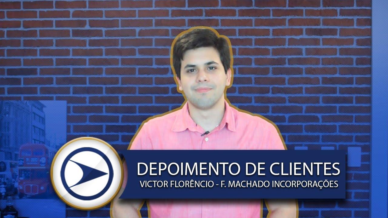DEPOIMENTO DE CLIENTES - VICTOR FLORÊNCIO (F. MACHADO INCORPORAÇÕES)