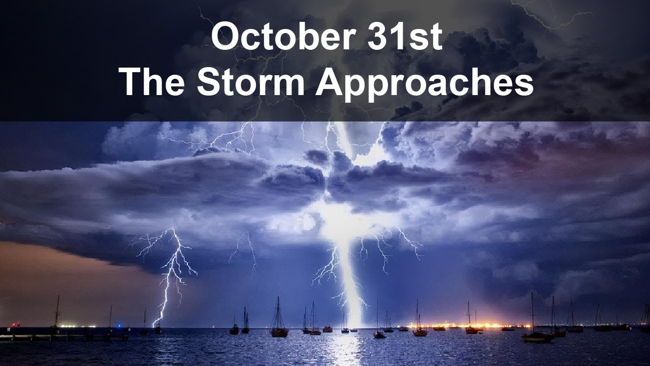 October 31st - The Biggest Storm This World Has Ever Seen, Approaches.
