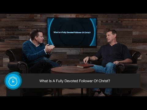 What Is A Fully Devoted Follower Of Christ?