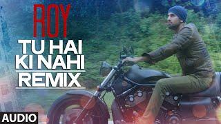 'tu hai ki nahi' remix by dj chetas | roy | ankit tiwari | t-series