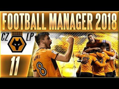 Football Manager 2018 - Wolves | #11 | Bitva o Čelo Ligy (+Webka) | CZ Let's Play