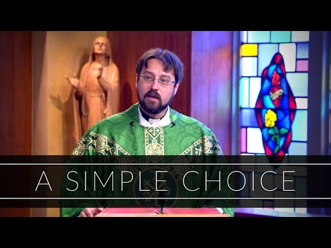 A Simple Choice   Homily: Father Adrian Milik