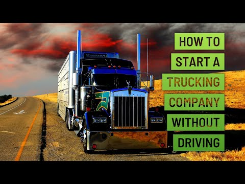 How To Start A Trucking Company Without Driving Trucks