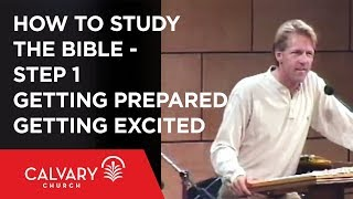 How to Study the Bible - Step 1: Getting Prepared, Getting Excited - Skip Heitzig