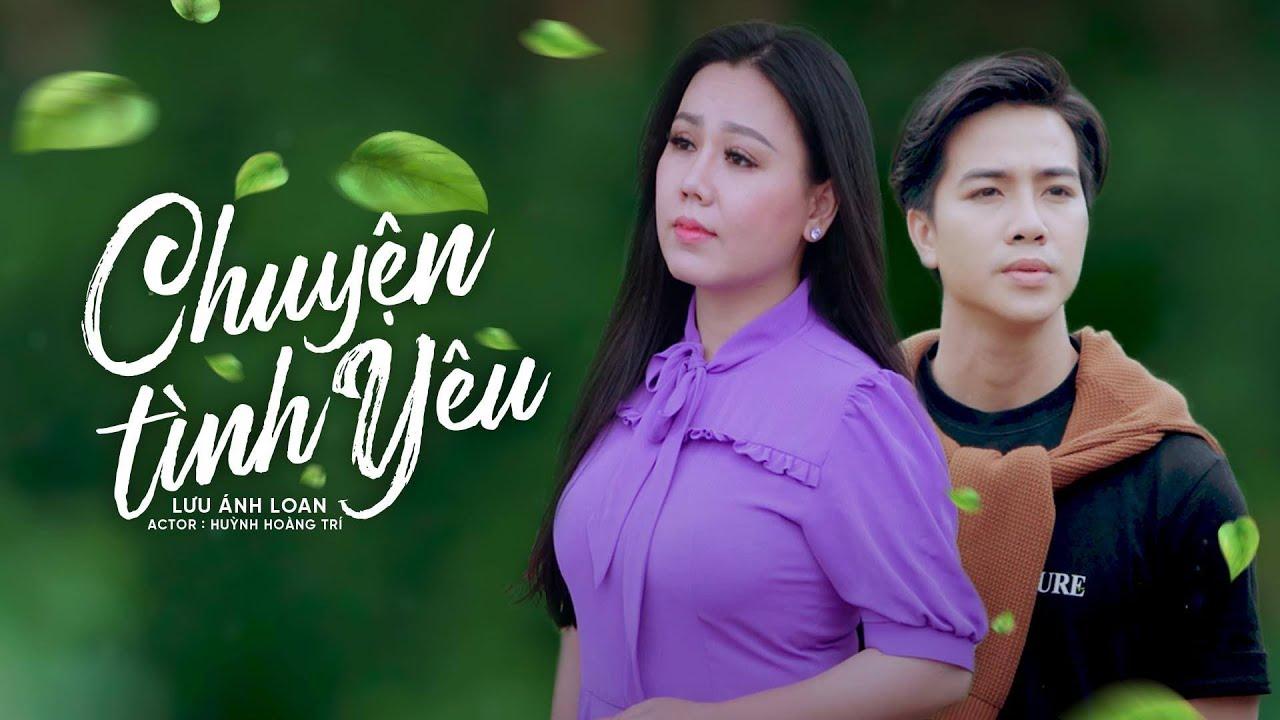 Chuyện Tình Yêu - Lưu Ánh Loan Ft Huỳnh Hoàng Trí | MV OFFICIAL