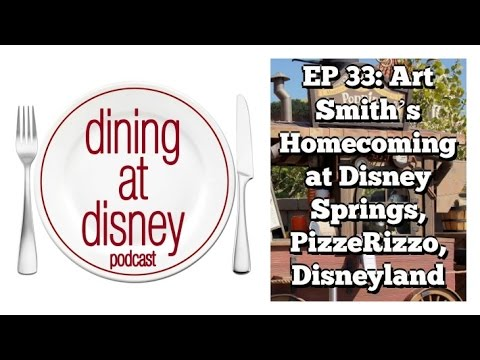 EP 33: Art Smith's Homecoming at Disney Springs, PizzeRizzo, Disneyland - Dining at Disney