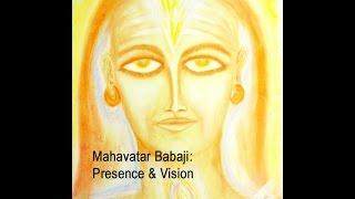 Mahavatar Babaji: Presence & Vision