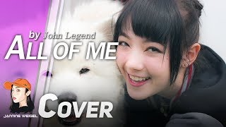 All of Me - John Legend cover By Jannine Weigel