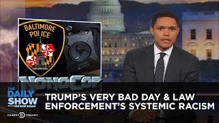 President Trump's Very Bad Day & Law Enforcement's Systemic Racism: The Daily Show Free HD Video
