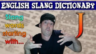English Slang Dictionary - J - Slang Words Starting With J - English Slang Alphabet