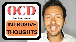 How to Overcome Intrusive Thoughts in OCD (Obsessive Compulsive Disorder