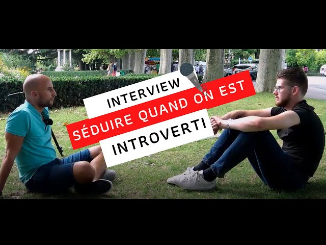 Interview VÉRITÉ - SÉDUIRE quand on est INTROVERTI
