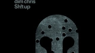 "Dim Chris ""Sh!t Up"""