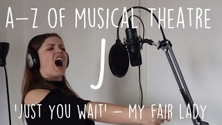 || A-Z of Musical Theatre || Just You Wait || My Fair Lady