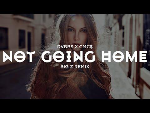 DVBBS x CMC$ - Not Going Home (Big Z Remix)