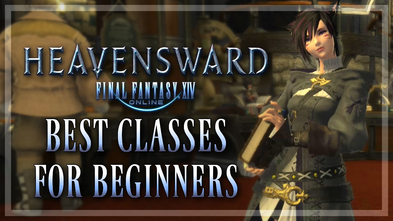5 Best Classes For Beginners in FFXIV (FFXIV: Heavensward | 1080p 60fps| PC)