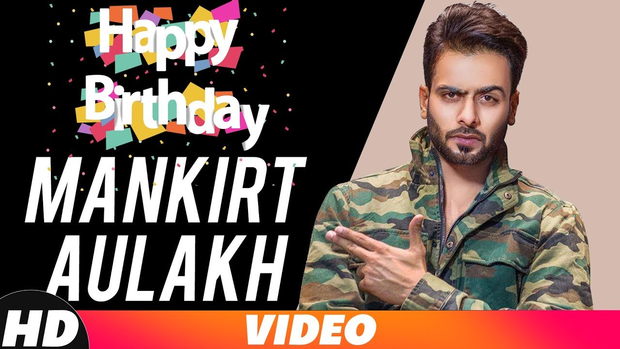 Happy Birthday Mankirt Aulakh Birthday Special Mashup Punjabi