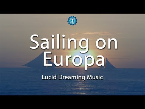 "Lucid Dreaming Music: ""Sailing on Europa"" - Dream Recall, Vivid Dreams, Deep Sleep"