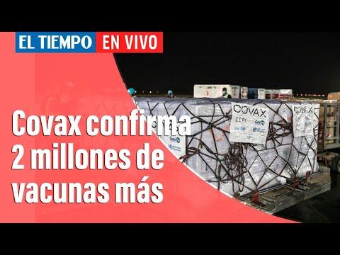 Coronavirus en Colombia: Covax confirma dos millones de vacunas para Colombia en tres meses