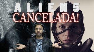 ALIEN 5 CANCELADA por COVENANT / lo que tienes que saber