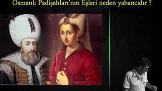 Osmanlı Padişahları'nın Eşleri Neden Yabancıdır ?