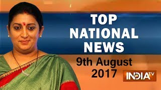 Top National News | 9th August, 2017 - India TV