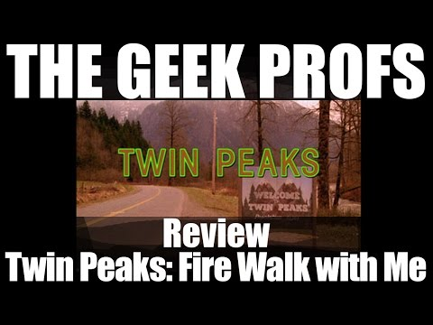 The Geek Profs: Review of Twin Peaks - Fire Walk With Me