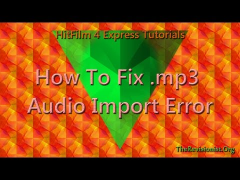 How to Fix.mp3 Audio Import Error in Hitfilm 4 Express