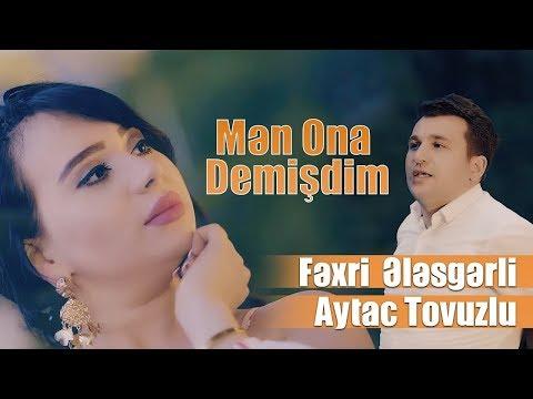 Fexri Elesgerli & Aytac Tovuzlu - Men ona demisdim (Yeni Klip 2019)