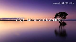 Anji - Menunggu Kamu (Lyrics Music Video)