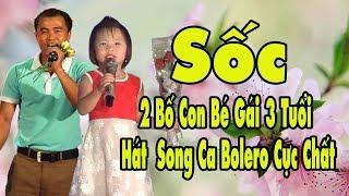2 Bố con bé gái 3 tuổi hát BOLERO cực hay làm mê mẩn lòng người