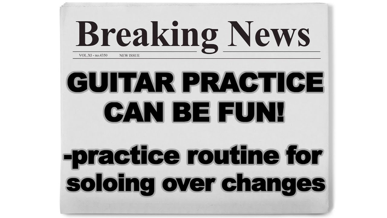 Guitar Practice Routine Techniques For Soloing And Jamming Over